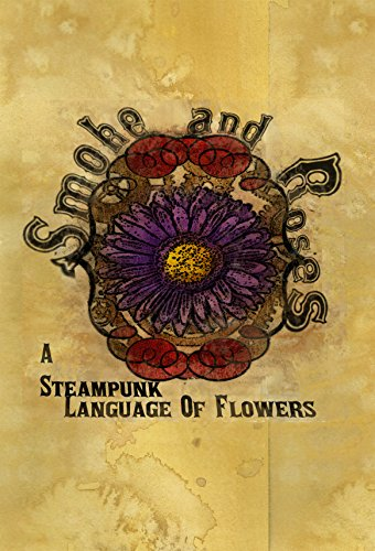 Book Review – Smoke And Roses: A Steampunk Language of Flowers by Olivia Wylie