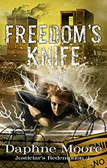 Freedom's Knife (Justiciar's Redemption Book 1) by Daphne Moore
